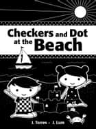Checkers and Dot at the Beach ebook by J. Torres, J. Lum