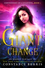 Giant Change - Confessions of a Giantess ebook by Constance Burris