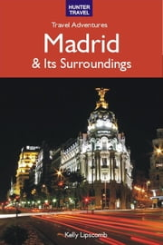 Madrid & Surroundings Travel Adventures ebook by Kelly Lipscomb