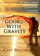 Going with Gravity ebook by Cate Masters