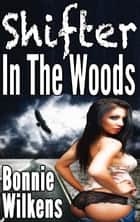 Shifter In The Woods 1 (BBW) ebook by Bonnie Wilkens