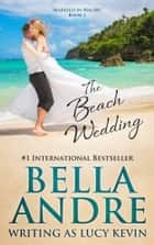 The Beach Wedding (Married in Malibu, Book 1) ebook by Bella Andre, Lucy Kevin