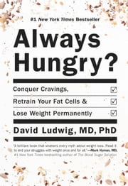 Always Hungry? - Conquer Cravings, Retrain Your Fat Cells, and Lose Weight Permanently ebook by David Ludwig,Dawn Ludwig