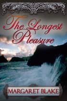 The Longest Pleasure ebook by Margaret Blake