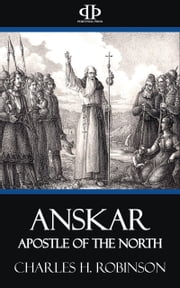 Anskar - Apostle of the North ebook by Charles H. Robinson