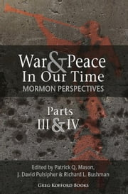 War and Peace in Our Time: Mormon Perspectives (Parts 3&4) ebook by Patrick Q. Mason, J. David Pulsipher, and Richard L. Bushman