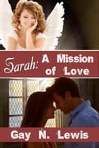 Sarah: A Mission of Love ebook by Gay N. Lewis