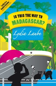 Is This the Way to Madagascar? ebook by Lydia Laube
