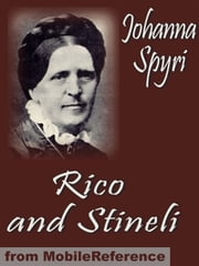 Rico And Stineli. Illustrated.: And How Wiseli Was Provided For (Mobi Classics) ebook by Johanna Spyri,Louise Brooks (Translator)