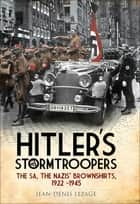 Hitler's Stormtroopers - The SA, The Nazis' Brownshirts, 1922–1945 ebook by