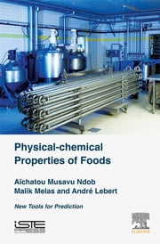 Physical-Chemical Properties of Foods - New Tools for Prediction ebook by Aïchatou Musavu Ndob,Malik Melas,André Lebert