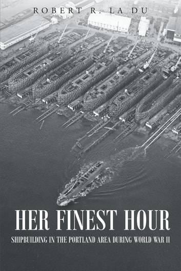 Her Finest Hour Shipbuilding In The Portland Area During World War