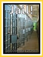 Just Prison & Jail Photos! Big Book of Photographs & Pictures of Prisons & Jails, Vol. 1 ebook by Big Book of Photos