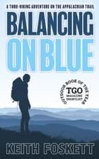 Balancing on Blue - A Thru-Hiking Adventure on the Appalachian Trail ekitaplar by Keith Foskett