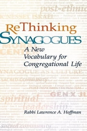 Rethinking Synagogues - A New Vocabulary for Congregational Life ebook by Rabbi Lawrence A. Hoffman, PhD