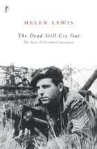 The Dead Still Cry Out - The Story of a Combat Cameraman ebook by Helen Lewis