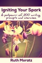 Igniting Your Spark ebook by Ruth Moratz