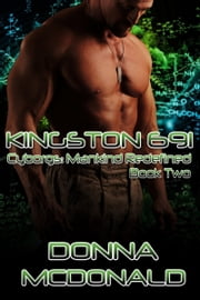 Kingston 691 - Book Two of Cyborgs: Mankind Redefined ebook by Donna McDonald