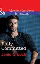 Fully Committed (Mills & Boon Intrigue) (Omega Sector: Critical Response, Book 2) ebook by Janie Crouch