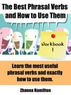The Best Phrasal Verbs and How to Use Them: Workbook 1 ebook by Zhanna Hamilton