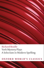 York Mystery Plays: A Selection in Modern Spelling ebook by Richard Beadle,Pamela M. King