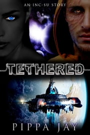 Tethered (An Inc-Su Story) ebook by Pippa Jay