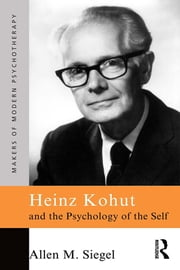 Heinz Kohut and the Psychology of the Self ebook by Allen M. Siegel