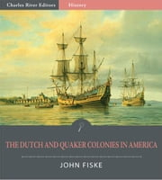 The Dutch and Quaker Colonies in America (Illustrated Edition) ebook by John Fiske