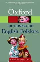 A Dictionary of English Folklore ebook by Jacqueline Simpson, Steve Roud