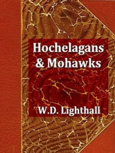 Hochelagans and Mohawks, A Link in Iroquois History ebook by W. D. Lighthall