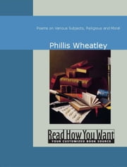 Poems On Various Subjects, Religious And Moral ebook by Wheatley,Phillis