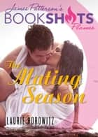 The Mating Season ebook by Laurie Horowitz,James Patterson
