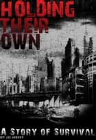 Holding Their Own - A Story of Survival ebook by Joe Nobody