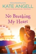 No Breaking My Heart ebook by Kate Angell