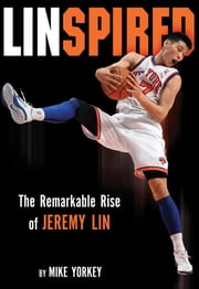Linspired - Jeremy Lin's Extraordinary Story of Faith and Resilience ebook by Mike Yorkey