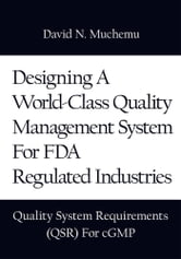 Designing A World-Class Quality Management System For FDA Regulated Industries - Quality System Requirements (QSR) For cGMP ebook by David N. Muchemu