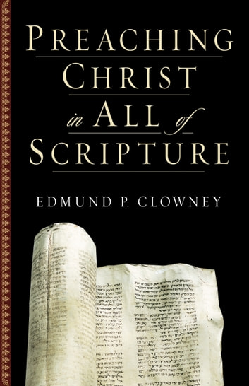 Preaching Christ in All of Scripture ebook by Edmund P. Clowney