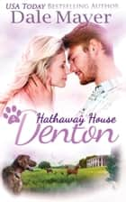 Denton: A Hathaway House Heartwarming Romance ebook by Dale Mayer