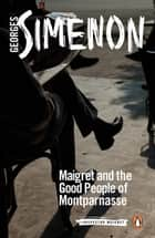 Maigret and the Good People of Montparnasse ebook by Georges Simenon, Ros Schwartz