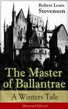 The Master of Ballantrae: A Winter's Tale (Illustrated Edition) - The Master of Ballantrae: A Winter's Tale (Illustrated Edition) eBook by Robert Louis Stevenson