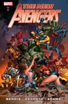 New Avengers by Brian Michael Bendis Vol. 3 ebook by Brian Michael Bendis, Neal Adams, Mike Deodato