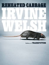 Reheated Cabbage: Tales of Chemical Degeneration ebook by Irvine Welsh