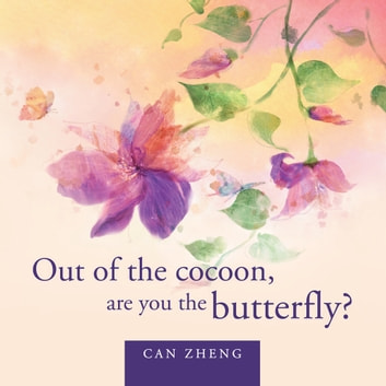 Out of the cocoon, are you the butterfly? ebook by Can Zheng