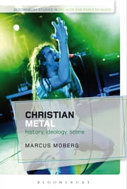 Christian Metal - History, Ideology, Scene ebook by Dr Marcus Moberg