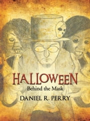 HALLOWEEN - Behind the Mask ebook by Daniel R. Perry