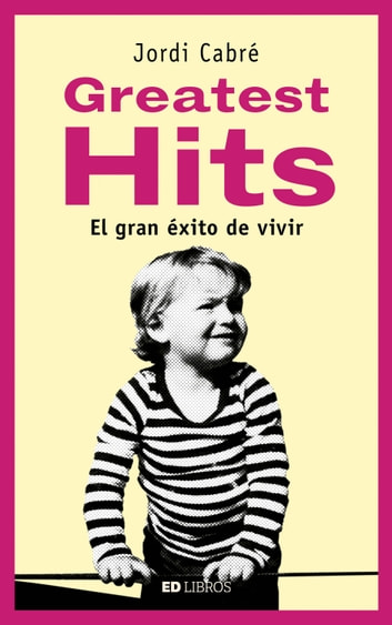 Greatest hits - El gran éxito de vivir ebook by Jordi Cabré