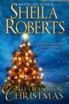 All I Want for Christmas ebook by Sheila Roberts