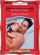 His Baby Surprise (Mills & Boon Desire) ebook by Kathie DeNosky