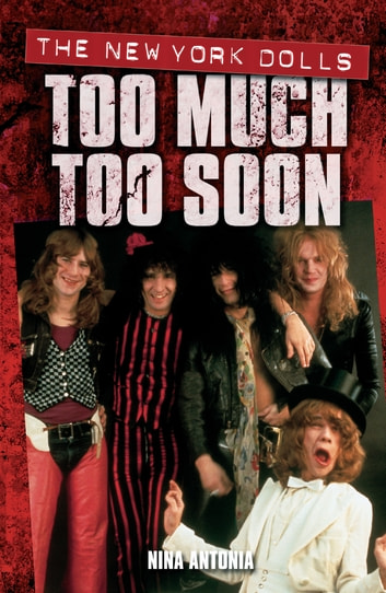 Too Much, Too Soon The Makeup Breakup of The New York Dolls ebook by Nina Antonia