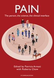Pain - The person, the science, the clinical interface ebook by Patricia J Armati, Roberta T Chow